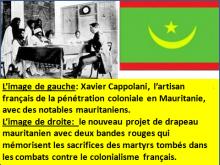 L'image de gauche: Xavier Cappolani, l'artisan français de la pénétration coloniale en Mauritanie, avec des notables mauritaniens. L'image de droite:  le nouveau projet de drapeau mauritanien avec deux bandes rouges qui mémorisent les sacrifices des martyrs tombés dans les combats contre le colonialisme français.